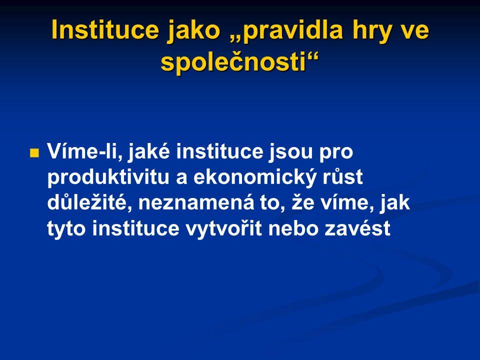 """Příklad institucí důležitých pro produktivitu a hospodářský růst Jasně definovaná vlastnická práva """"Rozumné zákony Fungující soudní systém sloužící jako nestranný nástroj prosazení smluv Efektivní (konkurenční) trhy"""