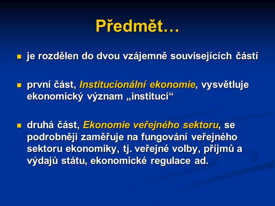 """Předmět… je rozdělen do dvou vzájemně souvisejících částí je rozdělen do dvou vzájemně souvisejících částí první část, Institucionální ekonomie, vysvětluje ekonomický význam """"institucí první část, Institucionální ekonomie, vysvětluje ekonomický význam """"institucí druhá část, Ekonomie veřejného sektoru, se podrobněji zaměřuje na fungování veřejného sektoru ekonomiky, tj."""
