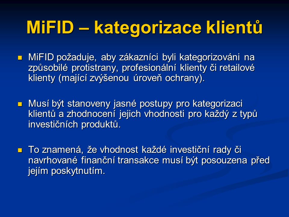MiFID – jednání s klienty MiFID stanoví požadavky vztahující se k informacím, které musí být vzaty v úvahu, když jsou přijímány příkazy klientů. MiFID