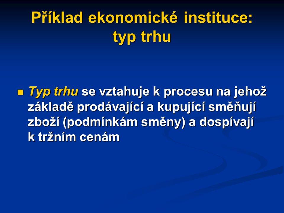 Hlavní role ekonomických institucí Formují ekonomické stimuly, smluvní možnosti a distribuci příjmu. Formují ekonomické stimuly, smluvní možnosti a di