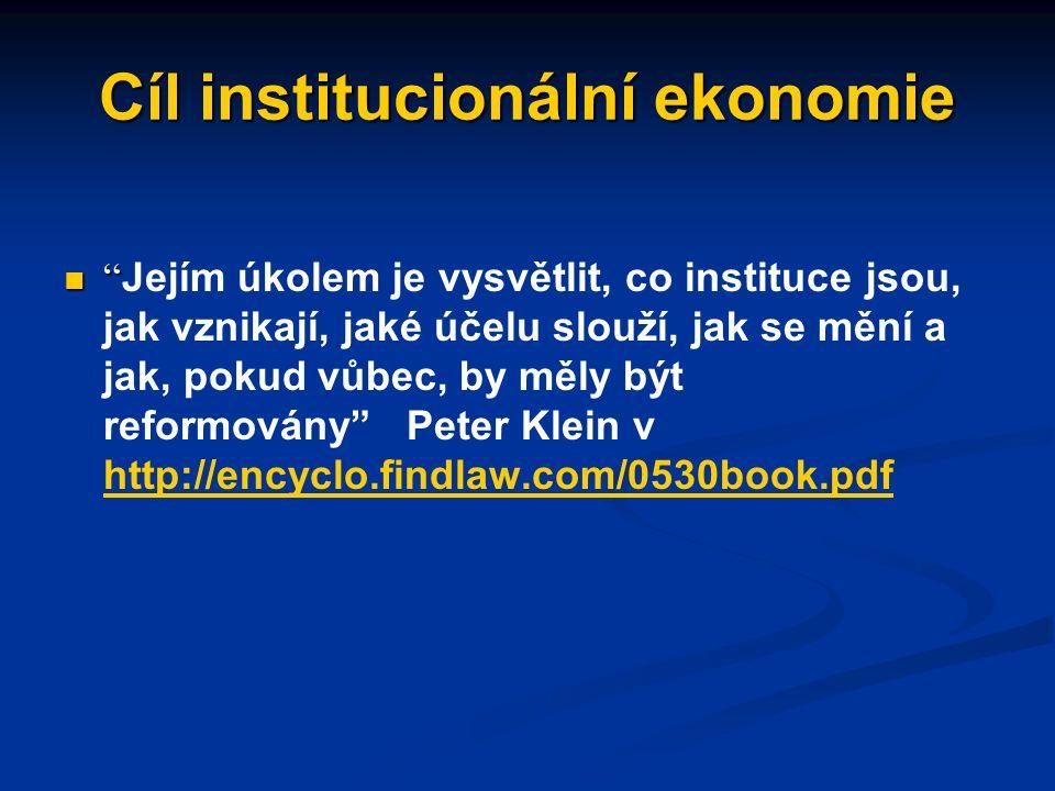 Cíl institucionální ekonomie Vysvětlovat a hodnotit vliv institucí (institucionálního prostředí, institucionálního uspořádání) na ekonomickou výkonnos