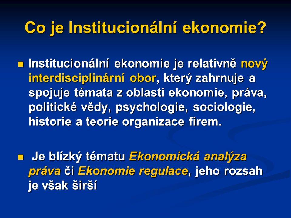 Cíl institucionální ekonomie Jejím úkolem je vysvětlit, co instituce jsou, jak vznikají, jaké účelu slouží, jak se mění a jak, pokud vůbec, by měly být reformovány Peter Klein v http://encyclo.findlaw.com/0530book.pdf http://encyclo.findlaw.com/0530book.pdf