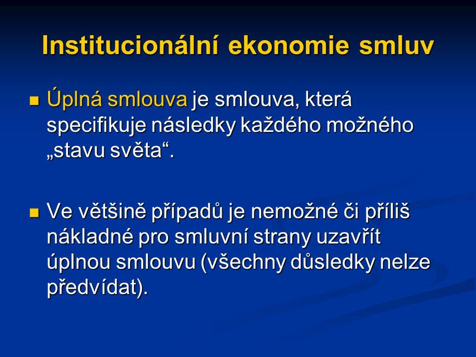 Institucionální ekonomie smluv Důležitou charakteristikou smluv z pohledu transakčních nákladů je jejich úplnost, informační asymetrie a schopnost vla