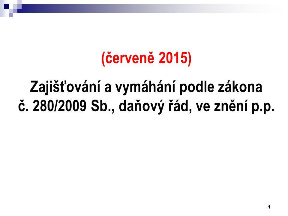 1 (červeně 2015) Zajišťování a vymáhání podle zákona č. 280/2009 Sb., daňový řád, ve znění p.p.
