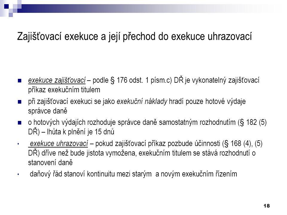 18 Zajišťovací exekuce a její přechod do exekuce uhrazovací exekuce zajišťovací – podle § 176 odst.
