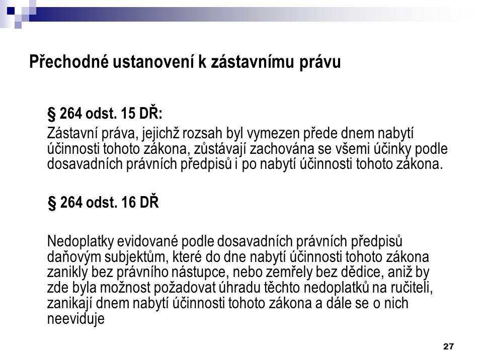 27 Přechodné ustanovení k zástavnímu právu § 264 odst.