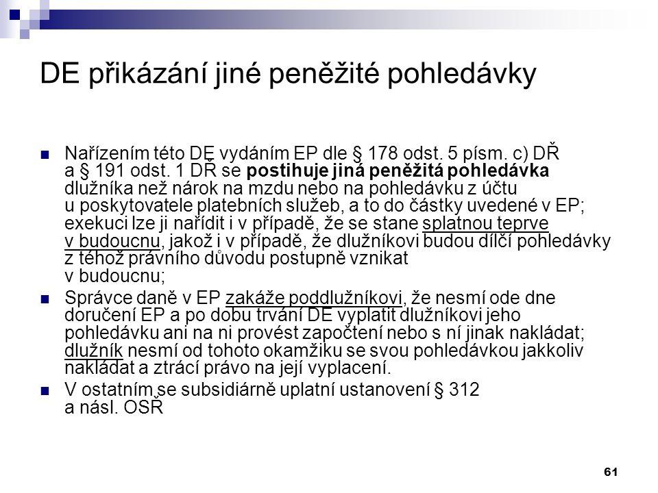 61 DE přikázání jiné peněžité pohledávky Nařízením této DE vydáním EP dle § 178 odst.