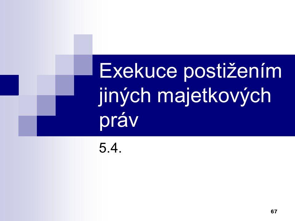 67 Exekuce postižením jiných majetkových práv 5.4.