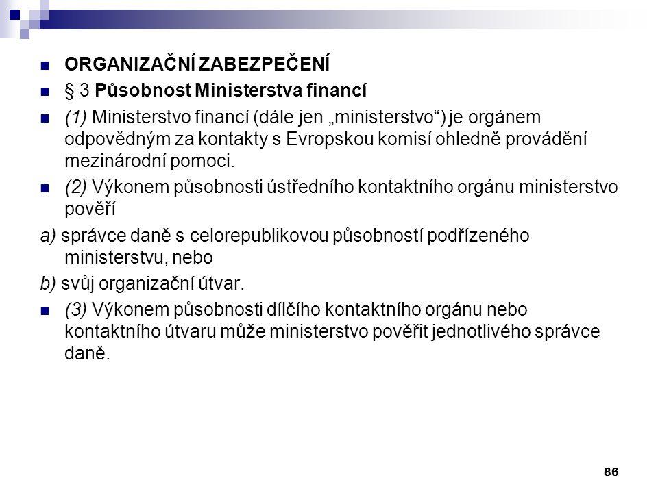 """ORGANIZAČNÍ ZABEZPEČENÍ § 3 Působnost Ministerstva financí (1) Ministerstvo financí (dále jen """"ministerstvo ) je orgánem odpovědným za kontakty s Evropskou komisí ohledně provádění mezinárodní pomoci."""