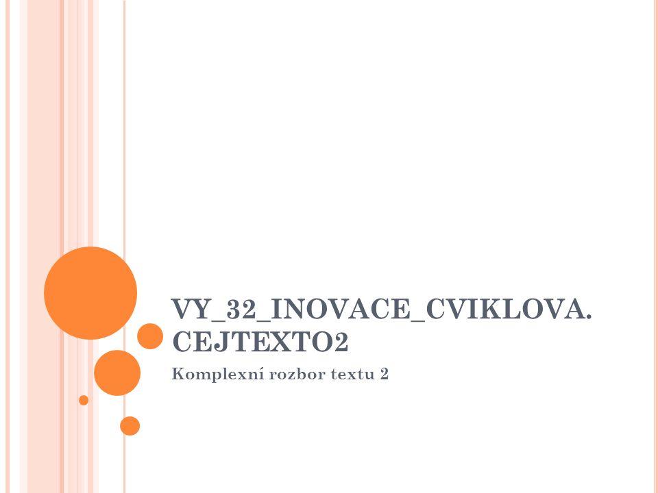 VY_32_INOVACE_CVIKLOVA. CEJTEXTO2 Komplexní rozbor textu 2