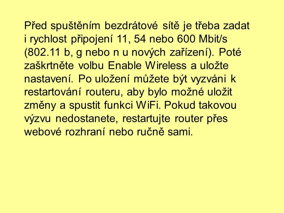 Před spuštěním bezdrátové sítě je třeba zadat i rychlost připojení 11, 54 nebo 600 Mbit/s (802.11 b, g nebo n u nových zařízení).