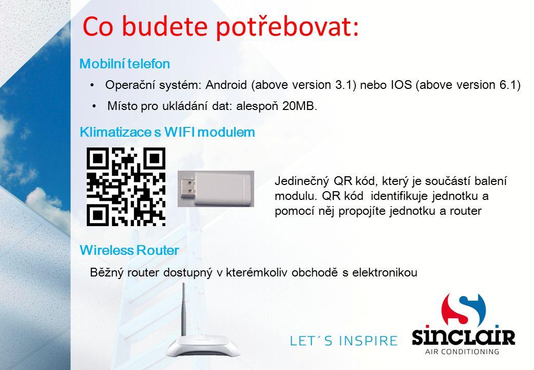 Co budete potřebovat: Mobilní telefon Operační systém: Android (above version 3.1) nebo IOS (above version 6.1) Místo pro ukládání dat: alespoň 20MB.
