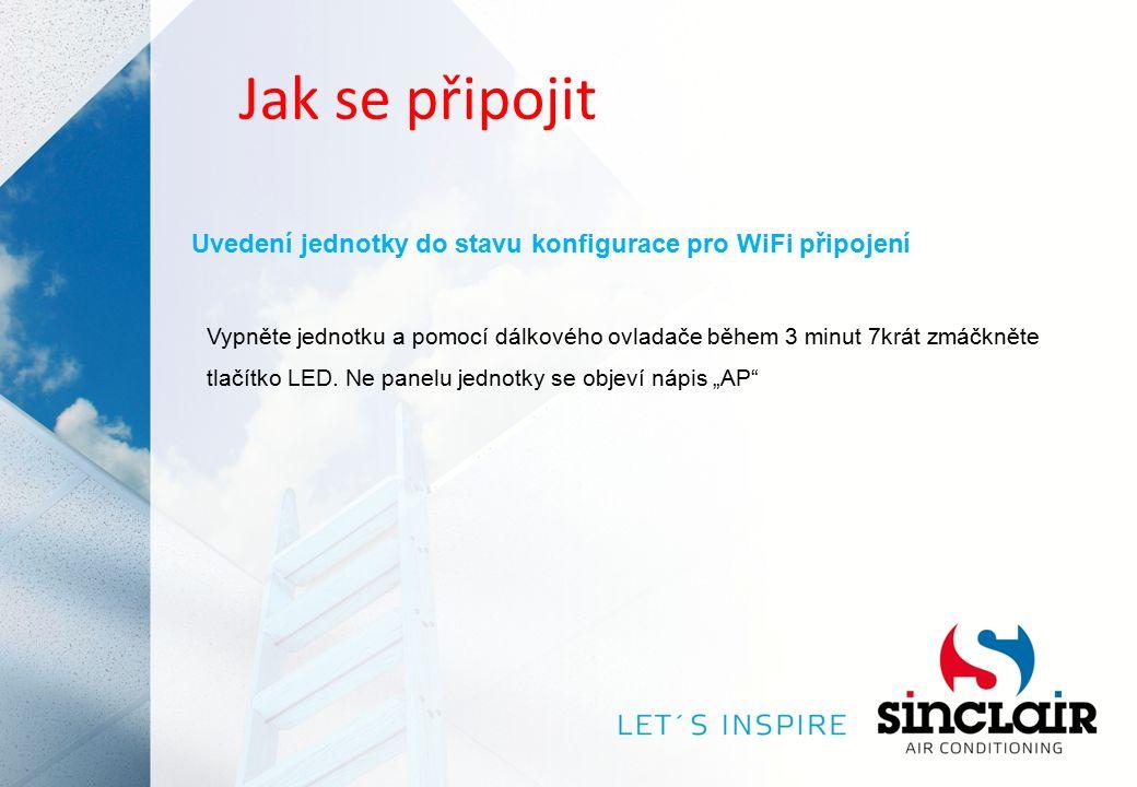 Jak se připojit Uvedení jednotky do stavu konfigurace pro WiFi připojení Vypněte jednotku a pomocí dálkového ovladače během 3 minut 7krát zmáčkněte tlačítko LED.