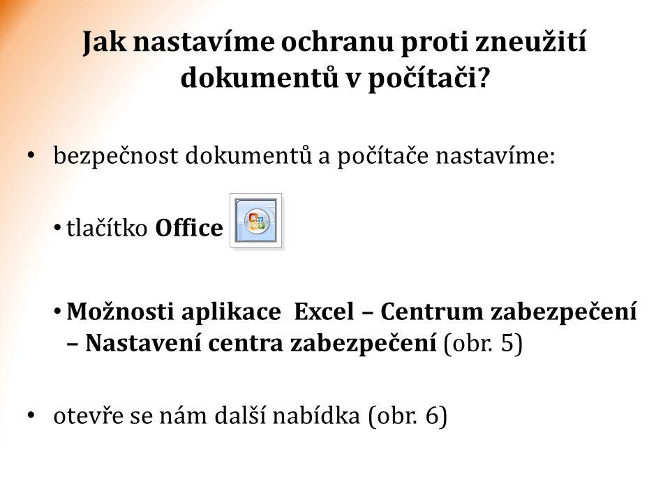 bezpečnost dokumentů a počítače nastavíme: tlačítko Office Možnosti aplikace Excel – Centrum zabezpečení – Nastavení centra zabezpečení (obr.
