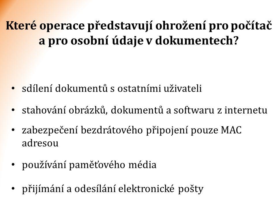 Které operace představují ohrožení pro počítač a pro osobní údaje v dokumentech? sdílení dokumentů s ostatními uživateli stahování obrázků, dokumentů