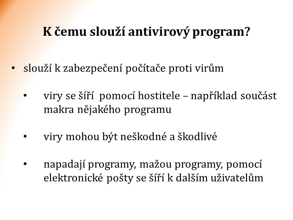 K čemu slouží antivirový program? slouží k zabezpečení počítače proti virům viry se šíří pomocí hostitele – například součást makra nějakého programu