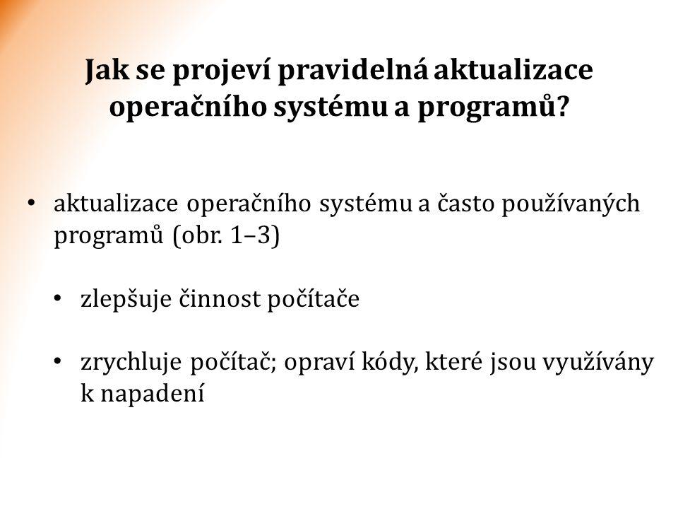 Jak se projeví pravidelná aktualizace operačního systému a programů? aktualizace operačního systému a často používaných programů (obr. 1–3) zlepšuje č