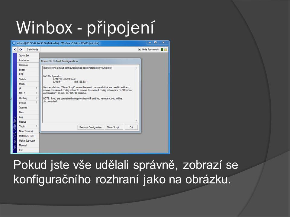 Winbox - připojení Pokud jste vše udělali správně, zobrazí se konfiguračního rozhraní jako na obrázku.