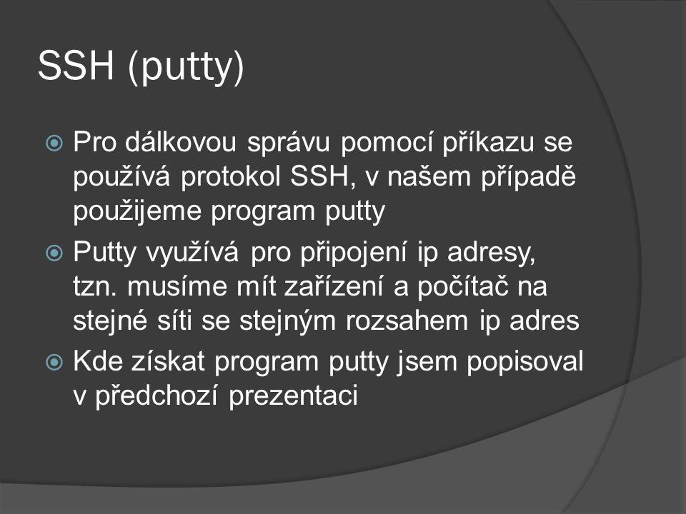 SSH (putty)  Pro dálkovou správu pomocí příkazu se používá protokol SSH, v našem případě použijeme program putty  Putty využívá pro připojení ip adresy, tzn.