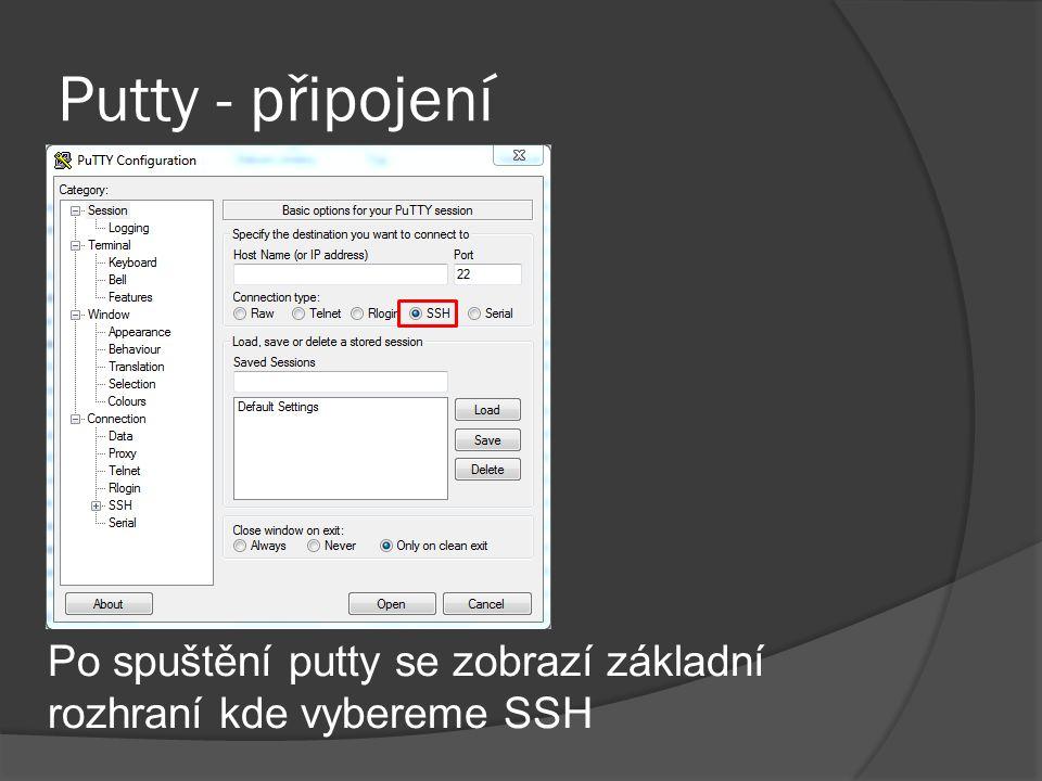 Putty - připojení Po spuštění putty se zobrazí základní rozhraní kde vybereme SSH