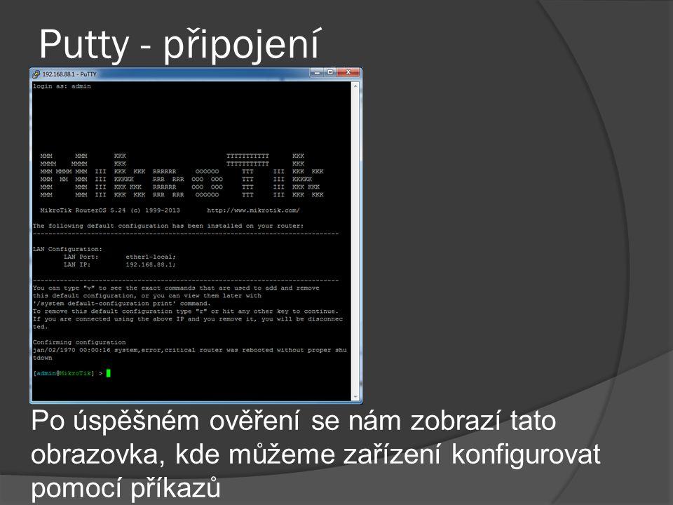 Putty - připojení Po úspěšném ověření se nám zobrazí tato obrazovka, kde můžeme zařízení konfigurovat pomocí příkazů