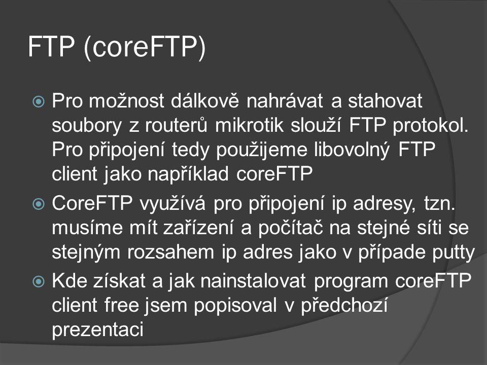 FTP (coreFTP)  Pro možnost dálkově nahrávat a stahovat soubory z routerů mikrotik slouží FTP protokol.