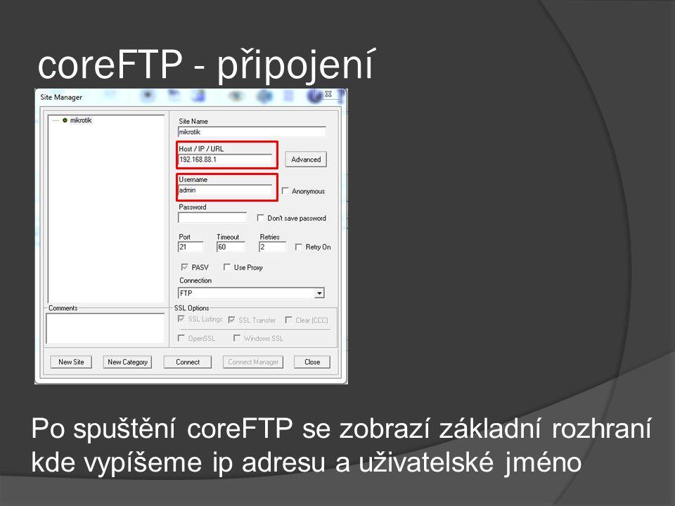 coreFTP - připojení Po spuštění coreFTP se zobrazí základní rozhraní kde vypíšeme ip adresu a uživatelské jméno