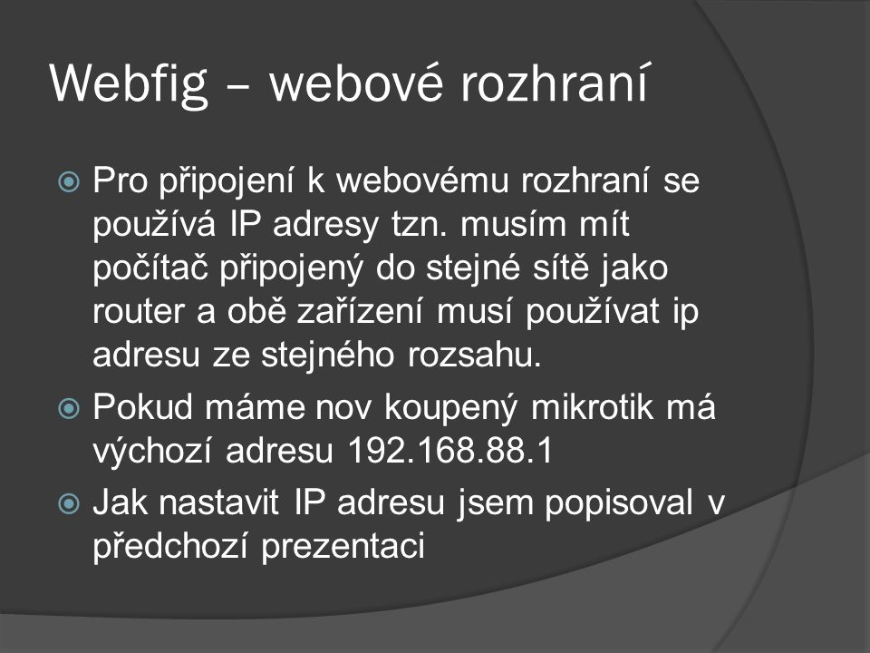 Webfig – webové rozhraní  Pro připojení k webovému rozhraní se používá IP adresy tzn.