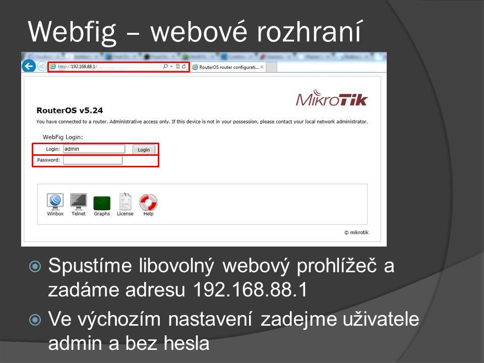 Webfig – webové rozhraní  Spustíme libovolný webový prohlížeč a zadáme adresu 192.168.88.1  Ve výchozím nastavení zadejme uživatele admin a bez hesla