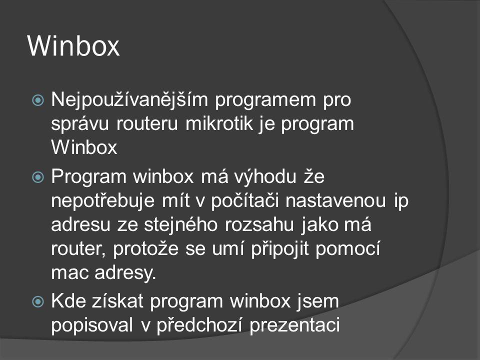 Winbox - připojení Po puštění winboxu klikněte na tlačítko tří teček vedle políčka connect to
