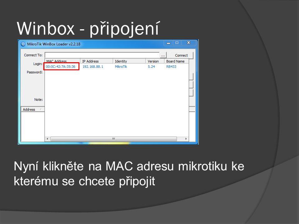 Winbox - připojení Vyplňte uživatelské jméno admin a heslo (ve výchozím nastavení bez hesla) a stiskněte tlačítko Connect