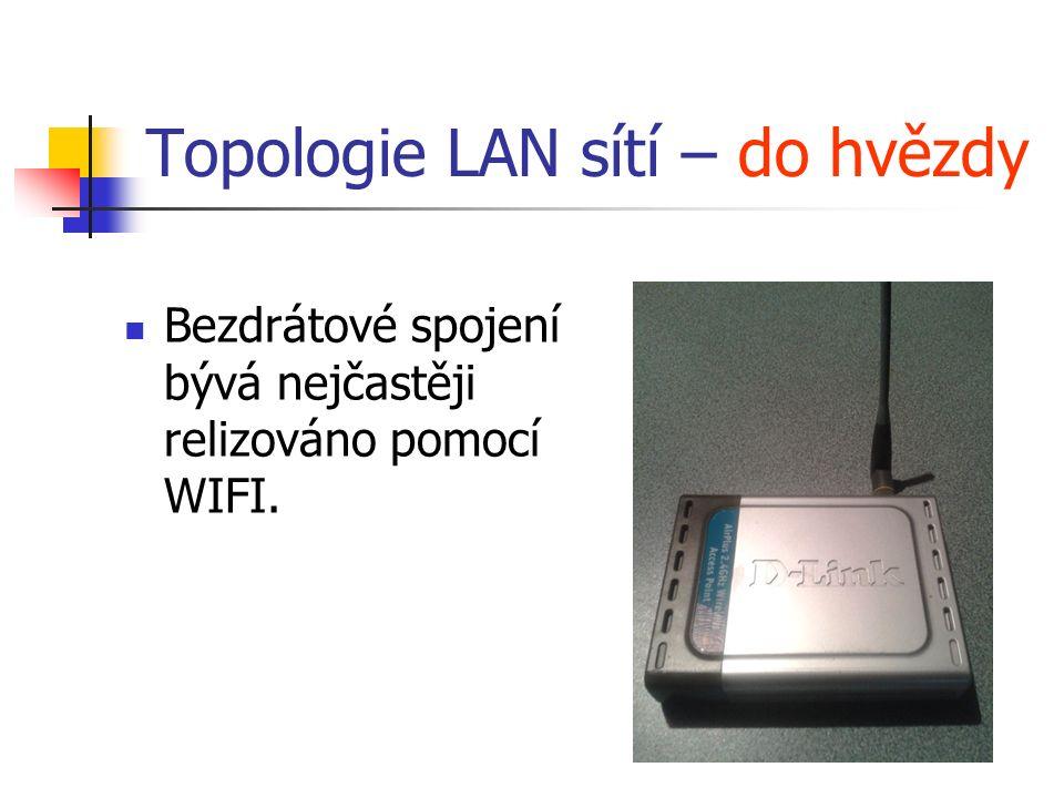Topologie LAN sítí – do hvězdy Bezdrátové spojení bývá nejčastěji relizováno pomocí WIFI.