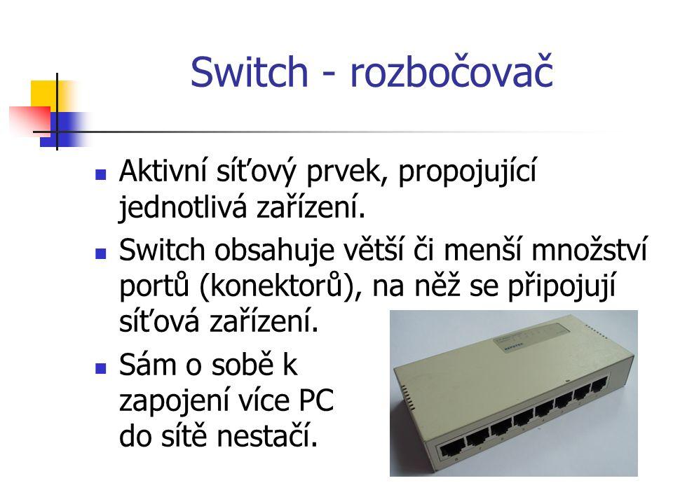Switch - rozbočovač Aktivní síťový prvek, propojující jednotlivá zařízení. Switch obsahuje větší či menší množství portů (konektorů), na něž se připoj