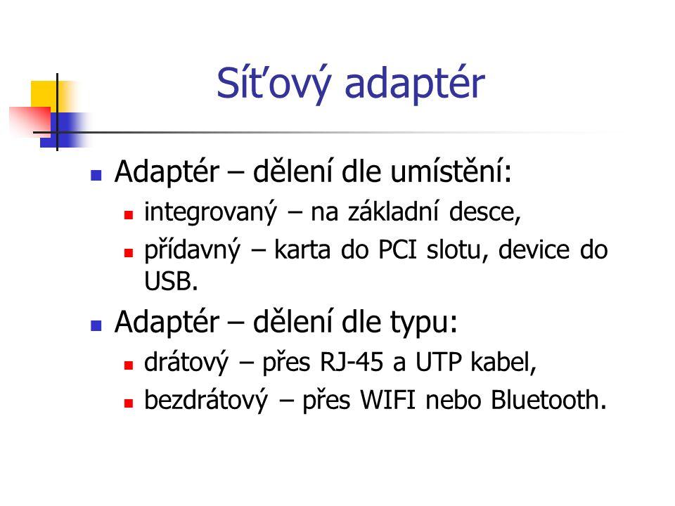 Síťový adaptér Adaptér – dělení dle umístění: integrovaný – na základní desce, přídavný – karta do PCI slotu, device do USB. Adaptér – dělení dle typu
