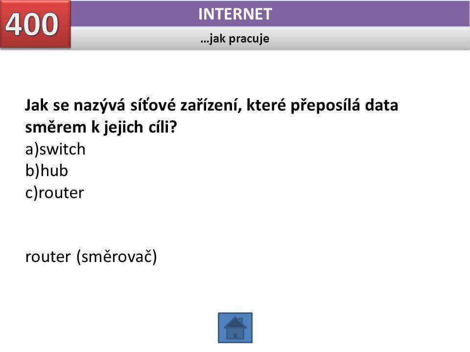 …jak pracuje INTERNET Jak se nazývá síťové zařízení, které přeposílá data směrem k jejich cíli? a)switch b)hub c)router router (směrovač)