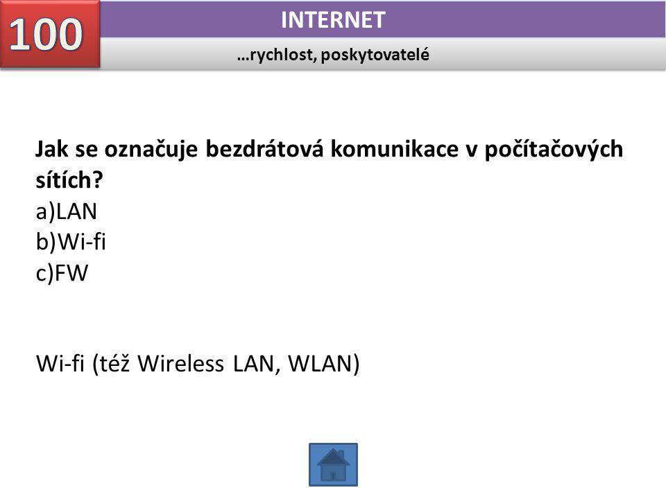 …rychlost, poskytovatelé INTERNET Jak se označuje bezdrátová komunikace v počítačových sítích? a)LAN b)Wi-fi c)FW Wi-fi (též Wireless LAN, WLAN)