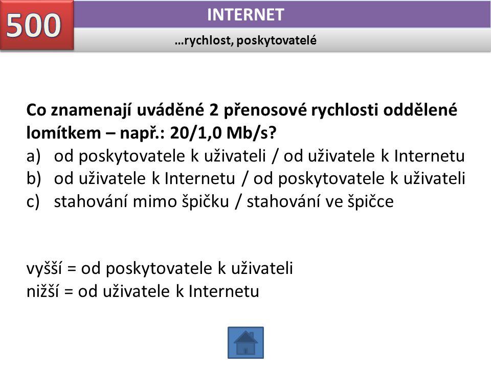 …rychlost, poskytovatelé INTERNET Co znamenají uváděné 2 přenosové rychlosti oddělené lomítkem – např.: 20/1,0 Mb/s? a)od poskytovatele k uživateli /