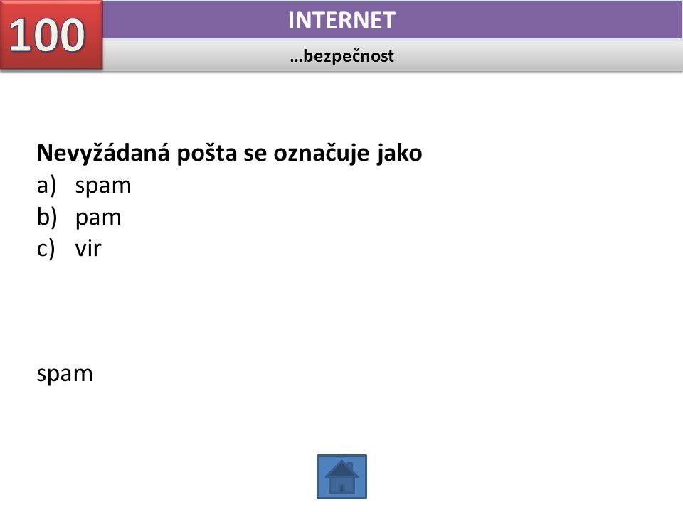 …bezpečnost INTERNET Nevyžádaná pošta se označuje jako a)spam b)pam c)vir spam