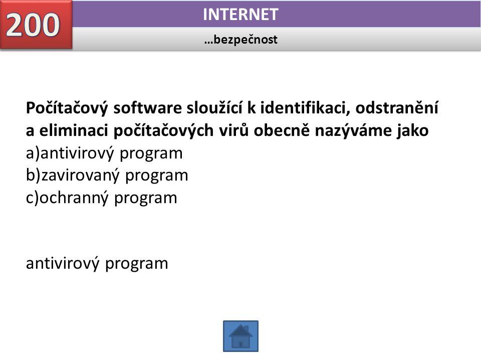 …bezpečnost INTERNET Počítačový software sloužící k identifikaci, odstranění a eliminaci počítačových virů obecně nazýváme jako a)antivirový program b