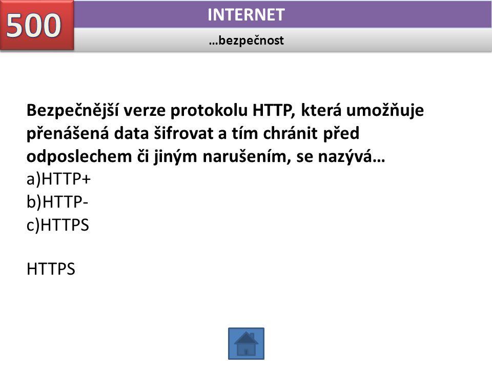 …bezpečnost INTERNET Bezpečnější verze protokolu HTTP, která umožňuje přenášená data šifrovat a tím chránit před odposlechem či jiným narušením, se na