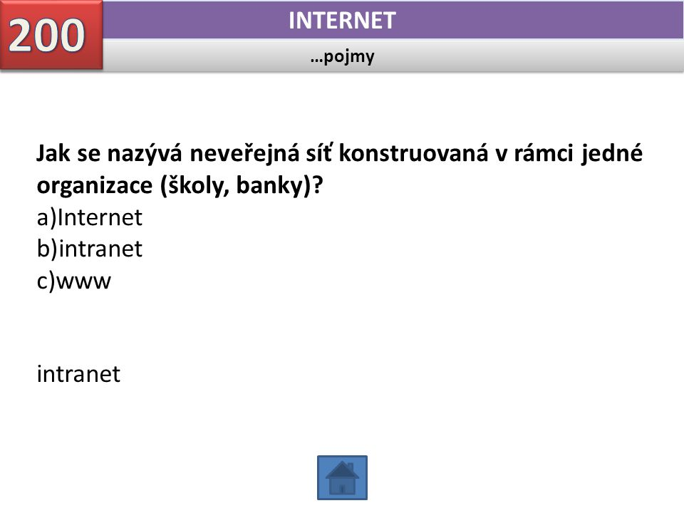 …pojmy INTERNET Jak se nazývá neveřejná síť konstruovaná v rámci jedné organizace (školy, banky)? a)Internet b)intranet c)www intranet