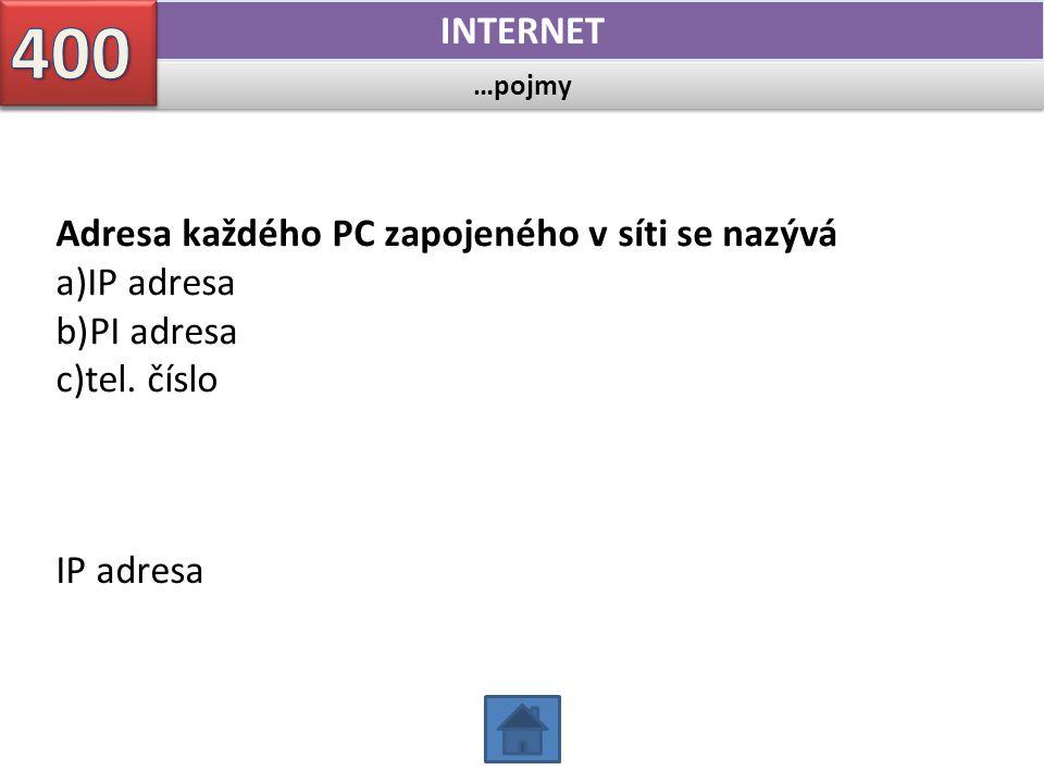 …pojmy INTERNET Adresa každého PC zapojeného v síti se nazývá a)IP adresa b)PI adresa c)tel. číslo IP adresa