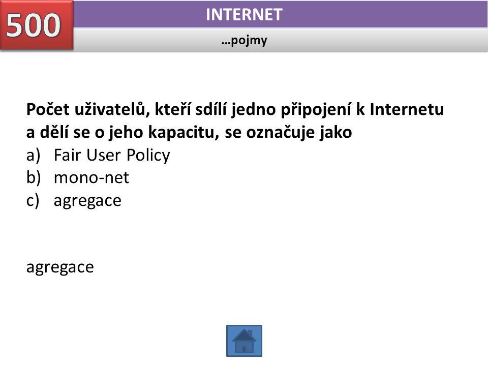 …pojmy INTERNET Počet uživatelů, kteří sdílí jedno připojení k Internetu a dělí se o jeho kapacitu, se označuje jako a)Fair User Policy b)mono-net c)a