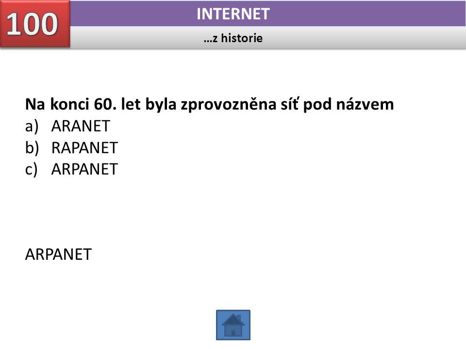 …pojmy INTERNET Jak se nazývá neveřejná síť konstruovaná v rámci jedné organizace (školy, banky).