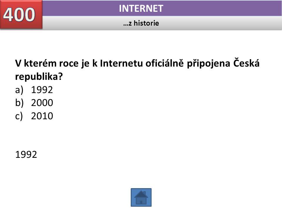 …z historie INTERNET V kterém roce je k Internetu oficiálně připojena Česká republika? a)1992 b)2000 c)2010 1992