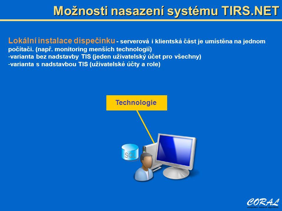 Možnosti nasazení systému TIRS.NET Lokální instalace dispečinku - serverová i klientská část je umístěna na jednom počítači. (např. monitoring menších
