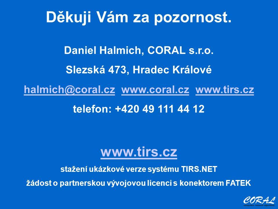 Děkuji Vám za pozornost. Daniel Halmich, CORAL s.r.o. Slezská 473, Hradec Králové halmich@coral.czhalmich@coral.cz www.coral.cz www.tirs.czwww.coral.c