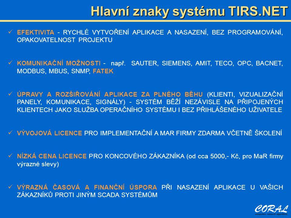 Hlavní znaky systému TIRS.NET EFEKTIVITA - RYCHLÉ VYTVOŘENÍ APLIKACE A NASAZENÍ, BEZ PROGRAMOVÁNÍ, OPAKOVATELNOST PROJEKTU KOMUNIKAČNÍ MOŽNOSTI - např