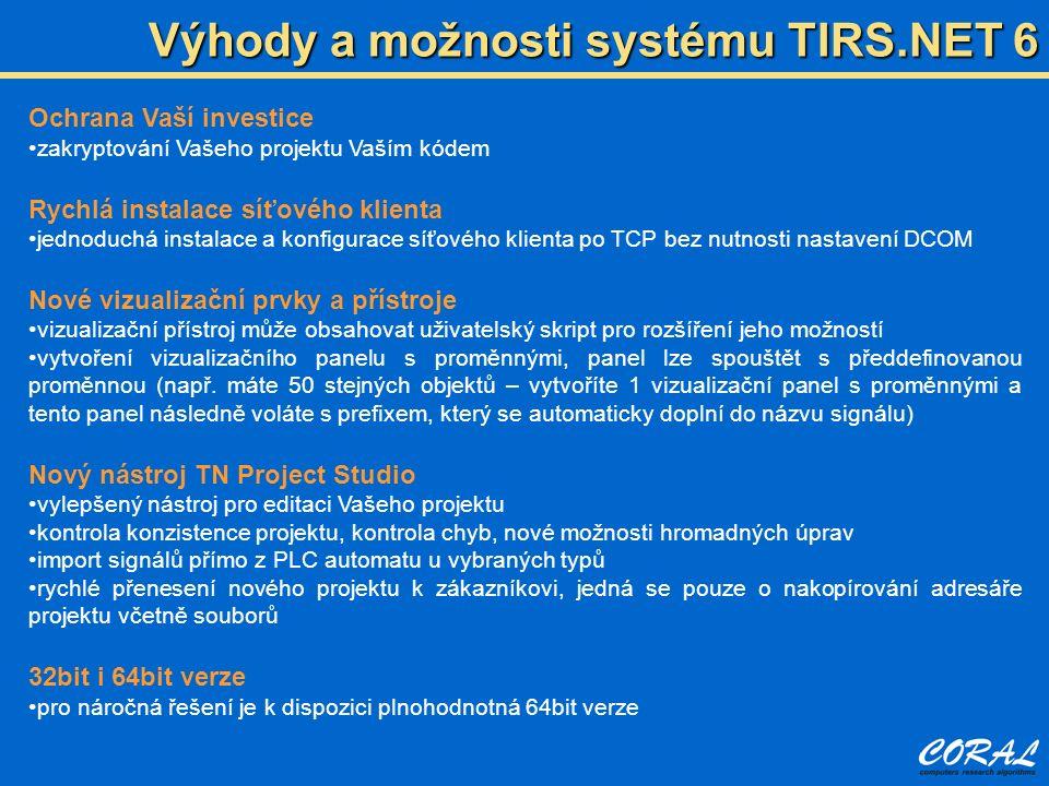 Výhody a možnosti systému TIRS.NET 6 Ochrana Vaší investice zakryptování Vašeho projektu Vaším kódem Rychlá instalace síťového klienta jednoduchá inst