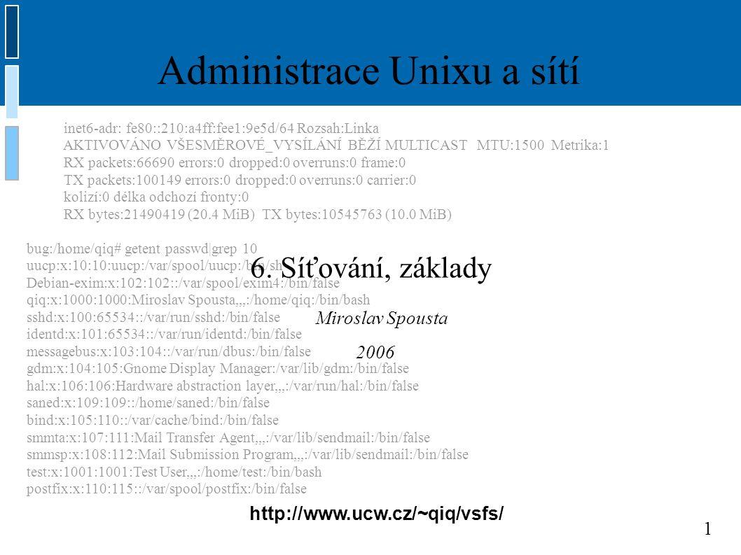 2 Xen virtuální servery (http://www.cl.cam.ac.uk/Research/SRG/netos/xen/)http://www.cl.cam.ac.uk/Research/SRG/netos/xen/ budete mít rootovská oprávnění ve virtuálním serveru přístup je po dobu výuky OS: Debian 3.1 RAM: 32 MB, swap: 128 MB (/dev/sda2), root: 512 MB (/dev/sda1) několik síťových karet (eth0, eth1,...) Síťové karty jsou propojeny virtuálními přepínači Přístup k virtuálním serveru: ● ssh login@kozel.vsfs.cz ● xencons localhost 90xx ● xx je číslo serveru (login: root, heslo: žádné)